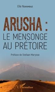 Arusha : le mensonge au prétoire.pdf