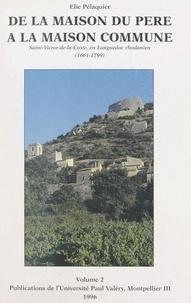 Elie Pélaquier et Claude Olivier - De la maison du père à la maison commune : Saint-Victor-de-la-Coste, en Languedoc rhodanien, 1661-1799 (2) Cartes, plans, figures, annexes et bibliographie.