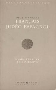 Elie Perahya et Klara Perahya - Dictionnaire français-judéo-espagnol.