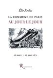 Elie Reclus - La Commune de Paris au jour le jour - 19 mars - 28 mai 1871.