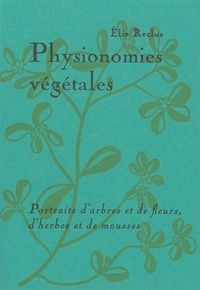 Elie Reclus - Physionomies végétales - Portraits d'arbres et de fleurs, d'herbes et de mousses.