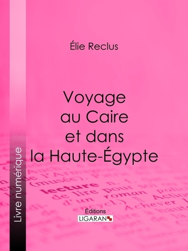 Voyage au Caire et dans la Haute-Égypte
