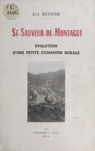 Elie Reynier - St-Sauveur-de-Montagut - Évolution d'une petite commune rurale.