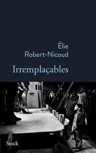 Elie Robert-Nicoud - Irremplaçables.