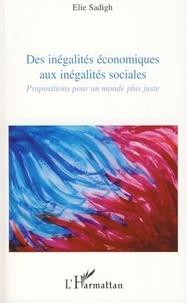 Elie Sadigh - Des inégalités économiques aux inégalités sociales - Propositions pour un monde plus juste.