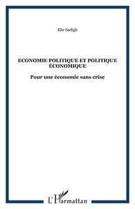 Elie Sadigh - Economie politique et politique économique - Pour une économie sans crise.