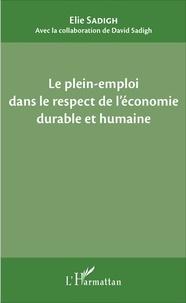 Elie Sadigh - Le plein-emploi dans le respect de l'économie durable et humaine.