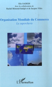 Elie Sadigh - Organisation Mondiale du Commerce - La supercherie.