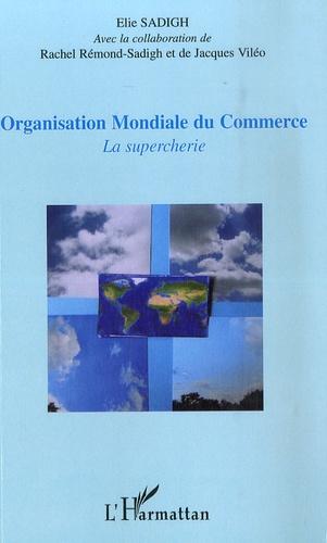 Elie Sadigh - Organisation Mondiale du Commerce - La supercherie.