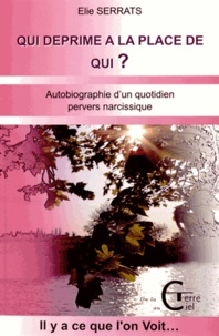 Elie Serrats - Qui déprime à la place de qui ? - Autobiographie d'un quotidien pervers narcissique.