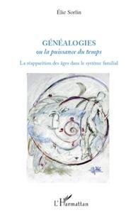 Elie Sorlin - Généalogies ou la puissance du temps - La réapparition des âges dans le système familial.