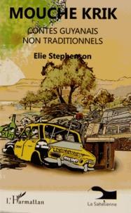 Elie Stephenson - Mouché Krik - Contes guyanais non traditionnels.