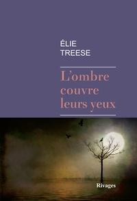 Elie Treese - L'ombre couvre leurs yeux.