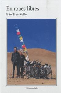 Elie Truc-Vallet - En roues libres - Voyage à vélo et rencontres à travers les montagnes du monde.