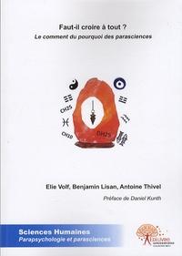 Elie Volf et Benjamin Lisan - Faut-il croire à tout ? - Le comment du pourquoi des parasciences.
