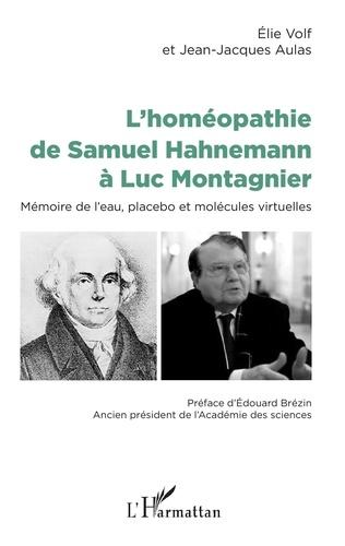 Elie Volf et Jean-Jacques Aulas - L'homéopathie de Samuel Hahnemann à Luc Montagnier - Mémoire de l'eau, placebo et molécules virtuelles.