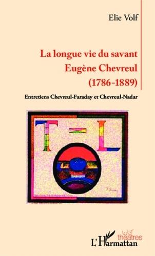 Elie Volf - La longue vie du savant Eugène Chevreul (1786-1889) - Entretiens Chevreul-Faraday et Chevreul-Nadar.