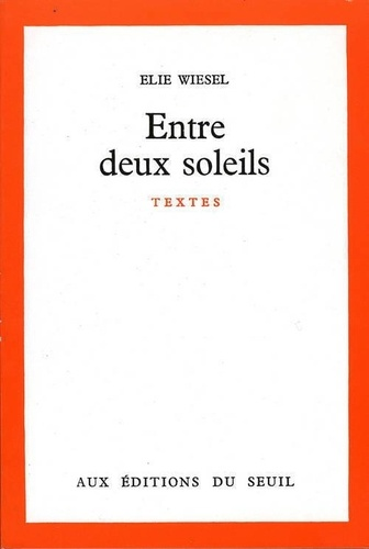 Elie Wiesel - ENTRE DEUX SOLEILS.