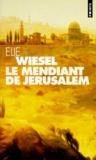 Elie Wiesel - Le mendiant de Jérusalem.