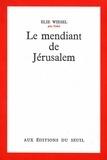Elie Wiesel - LE MENDIANT DE JERUSALEM.