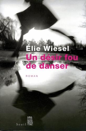 Un désir fou de danser - Elie Wiesel - Format PDF - 9782021184594 - 7,49 €