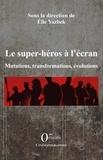 Elie Yazbek - Les super-héros à l'écran - Mutations, transformations, évolutions.