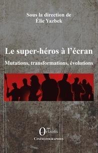 Les super-héros à lécran - Mutations, transformations, évolutions.pdf