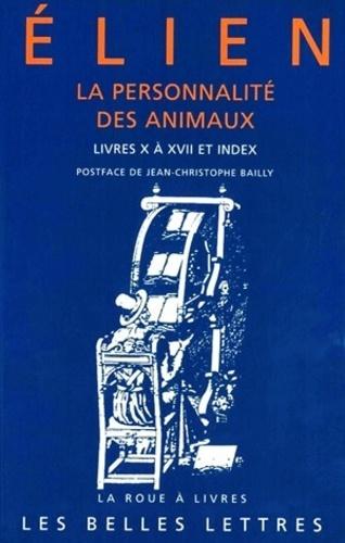 La personnalité des animaux. Tome 2, Livres X à XVII et index