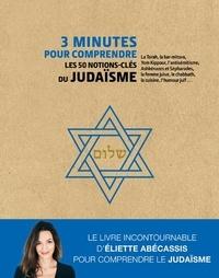 Eliette Abécassis - 3 minutes pour comprendre les 50 notions-clés du judaïsme.