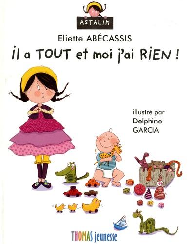 Eliette Abécassis - Il a tout et moi j'ai rien !.