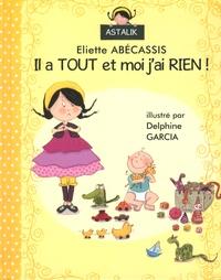 Eliette Abécassis et Delphine Garcia - Il a tout et moi j'ai rien !.