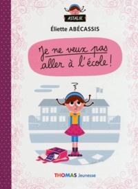 Eliette Abécassis et Adrien Siroy - Je ne veux pas aller à l'école !.
