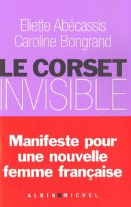 Eliette Abécassis et Caroline Bongrand - Le corset invisible.