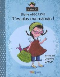 Eliette Abécassis - T'es plus ma maman !.