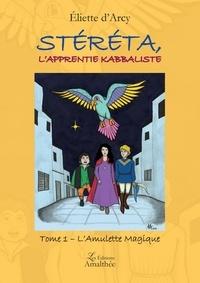 Eliette d' Arcy - Stéréta, l'apprentie kabbaliste Tome 1 : L'amulette magique.