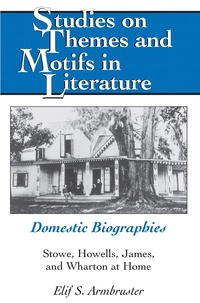 Elif s. Armbruster - Domestic Biographies - Stowe, Howells, James, and Wharton at Home.