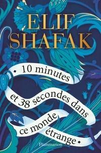Elif Shafak - 10 minutes et 38 secondes dans ce monde étrange.