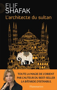 Elif Shafak - L'architecte du sultan.