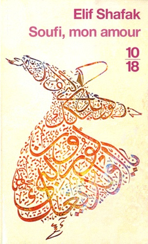 Elif Shafak - Soufi mon amour.