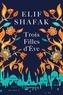 Elif Shafak - Trois filles d'Eve.