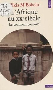 Elikia M'Bokolo - L'Afrique au xxe siècle.