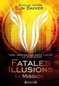 Elin Bakker - Fatales illusions - Tome 1, Mission.