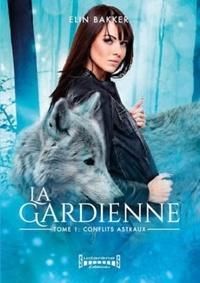 Elin Bakker - La gardienne Tome 1 : Conflits astraux.