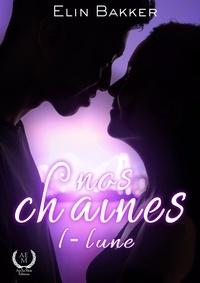 Elin Bakker - Nos chaînes - Tome 1 - Lune - saga de romance fantastique.