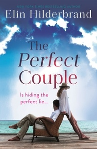 Elin Hilderbrand - The Perfect Couple - Are they hiding the perfect lie? A deliciously suspenseful read for summer 2019.
