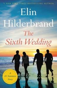Elin Hilderbrand - The Sixth Wedding - A 28 Summers Story.