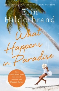 Elin Hilderbrand - What Happens in Paradise - Book 2 in NYT-bestselling author Elin Hilderbrand's sizzling Paradise series.