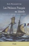 Elin Palmadottir - Les pêcheurs français en Islande - Trois siècles de campagnes : mythes et réalités.