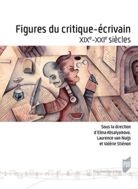 Elina Absalyamova et Laurence Van nuijs - Figures du critique-écrivain - XIXe-XXIe siècles.