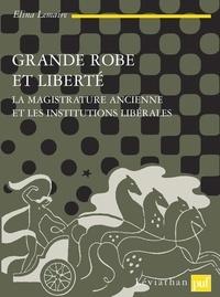 Elina Lemaire - Grande robe et liberté - La magistrature ancienne et les intitutions libérales.